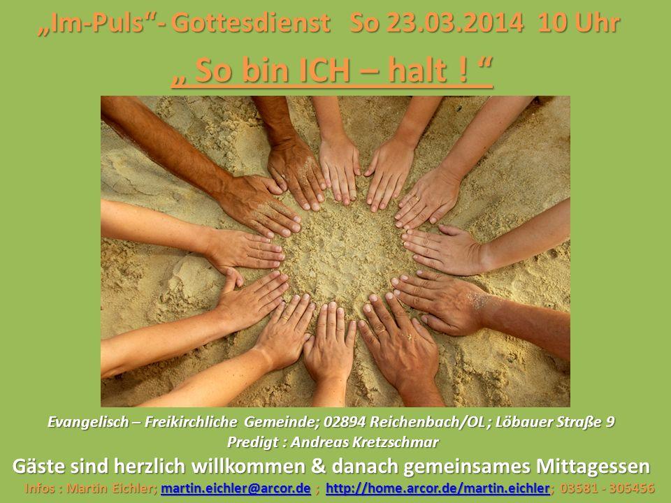 """"""" So bin ICH – halt ! """"Im-Puls - Gottesdienst So 23.03.2014 10 Uhr"""