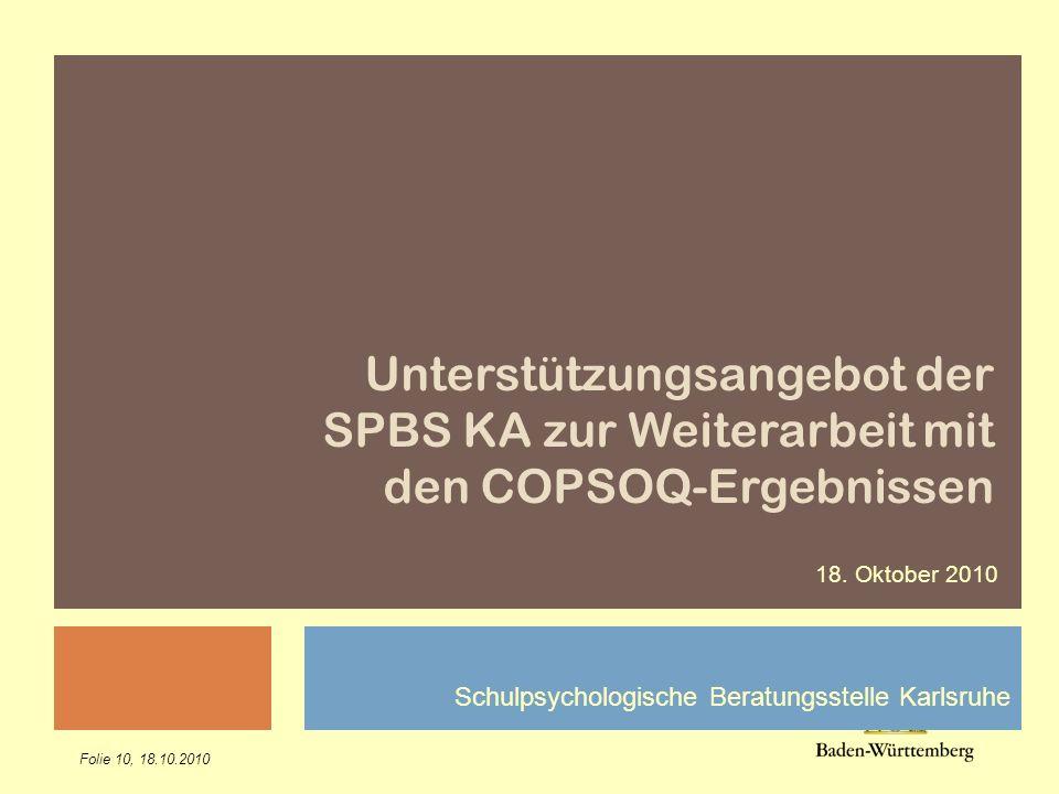 Titel des Vortrags Unterstützungsangebot der SPBS KA zur Weiterarbeit mit den COPSOQ-Ergebnissen. 18. Oktober 2010.