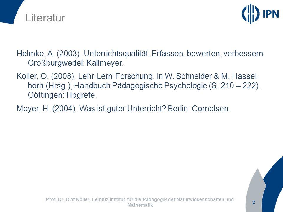 Literatur Helmke, A. (2003). Unterrichtsqualität. Erfassen, bewerten, verbessern. Großburgwedel: Kallmeyer.