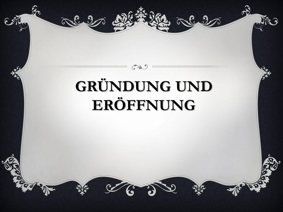 GRÜNDUNG UND ERÖFFNUNG