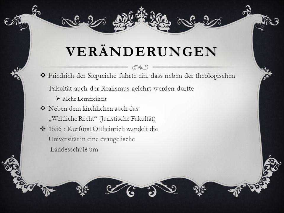 Veränderungen Friedrich der Siegreiche führte ein, dass neben der theologischen. Fakultät auch der Realismus gelehrt werden durfte.