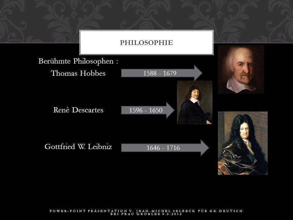 Philosophie Berühmte Philosophen : Thomas Hobbes Renè Descartes Gottfried W. Leibniz 1588 - 1679.