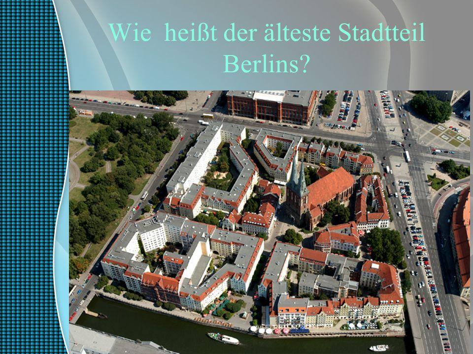 Wie heißt der älteste Stadtteil Berlins
