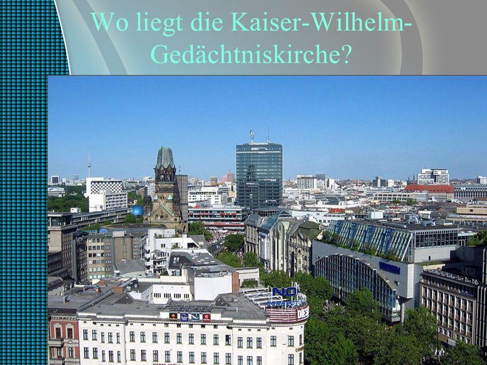 Wo liegt die Kaiser-Wilhelm- Gedächtniskirche