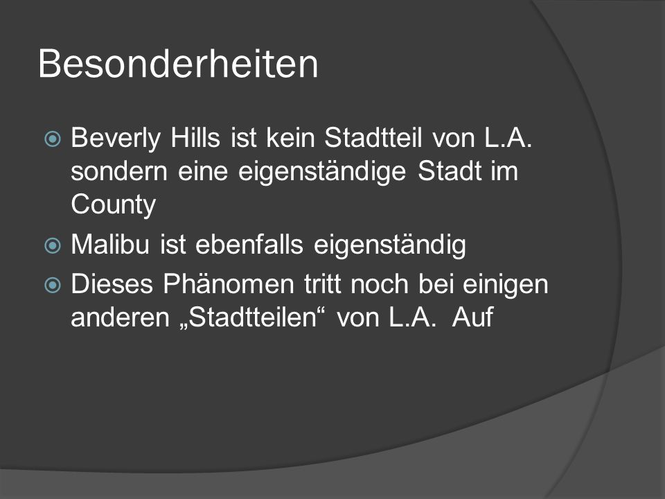 Besonderheiten Beverly Hills ist kein Stadtteil von L.A. sondern eine eigenständige Stadt im County.
