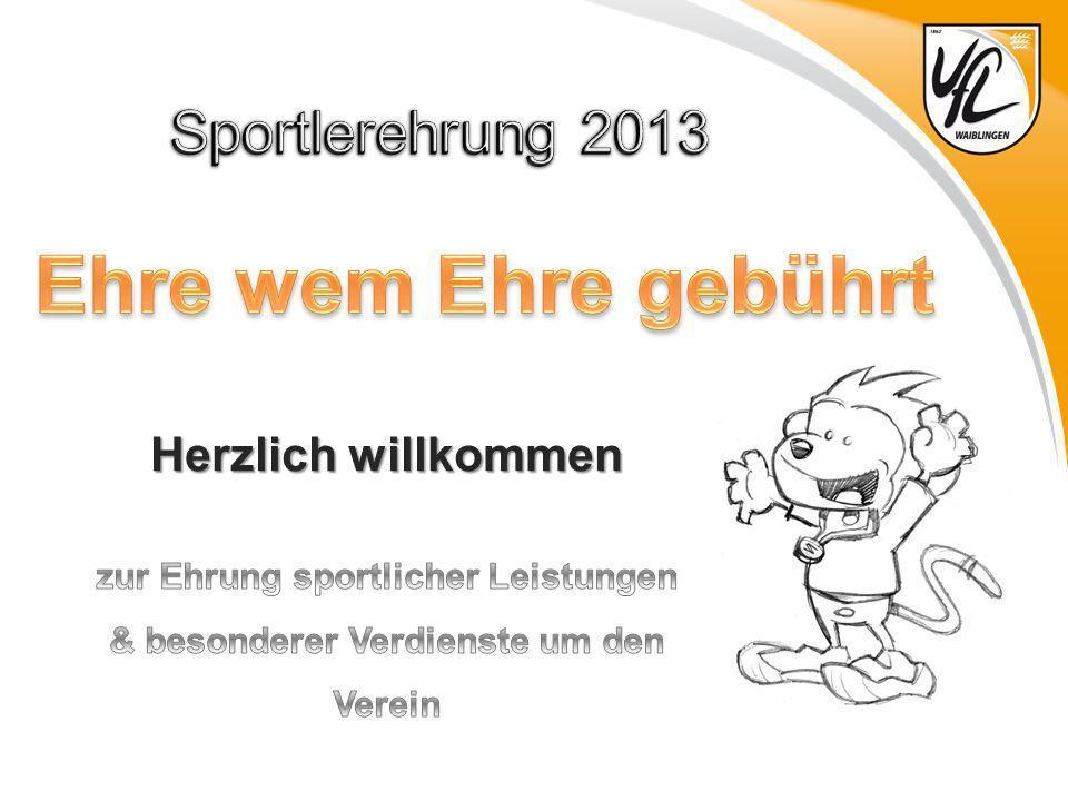 Ehre wem Ehre gebührt Sportlerehrung 2013 Herzlich willkommen