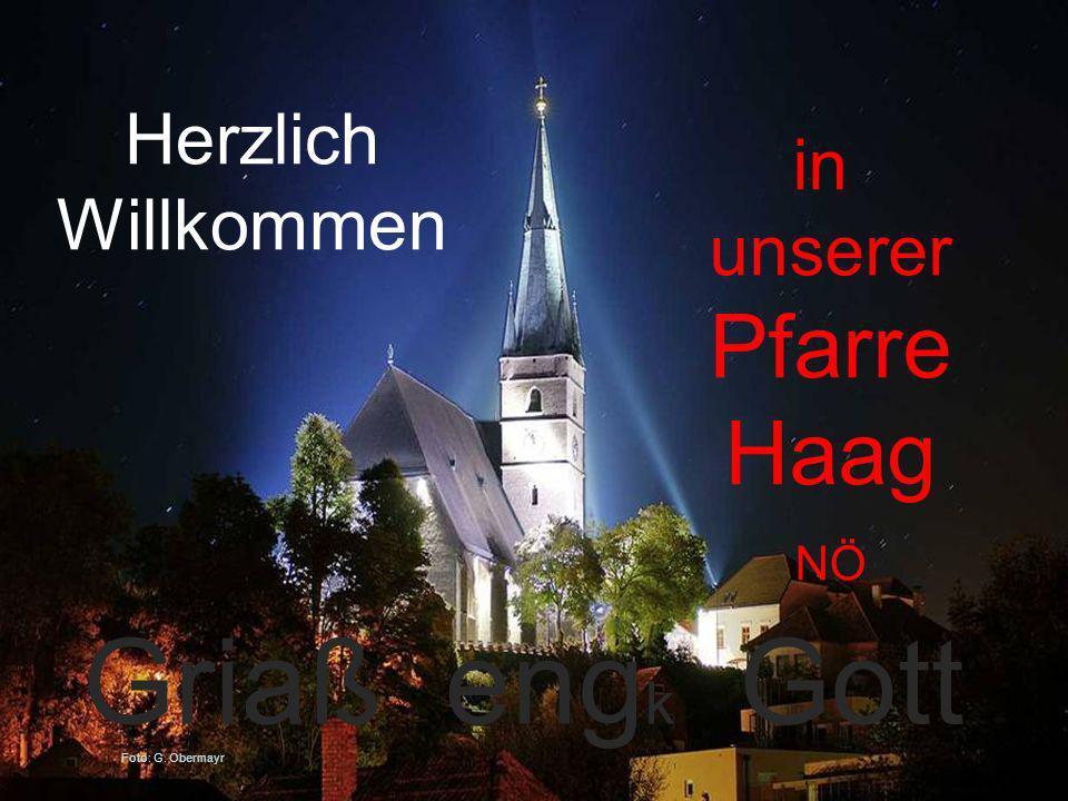 Griaß engk Gott Pfarre Haag Herzlich in Willkommen unserer NÖ