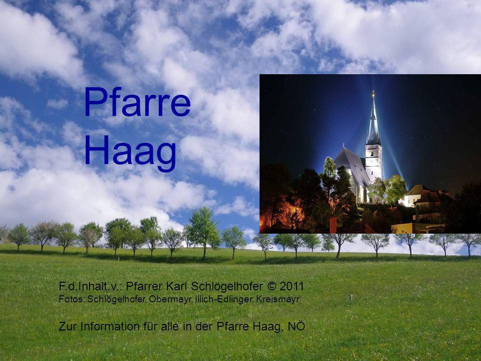 Pfarre Haag F.d.Inhalt.v.: Pfarrer Karl Schlögelhofer © 2011