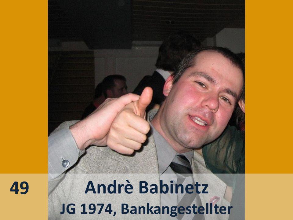 49 Andrè Babinetz JG 1974, Bankangestellter