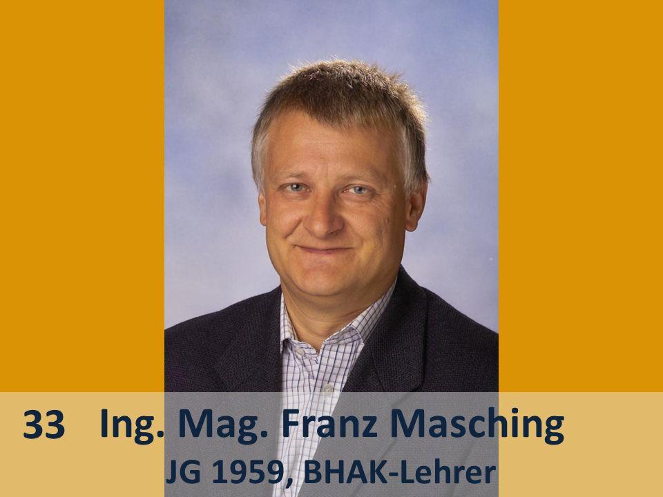 33 Ing. Mag. Franz Masching JG 1959, BHAK-Lehrer
