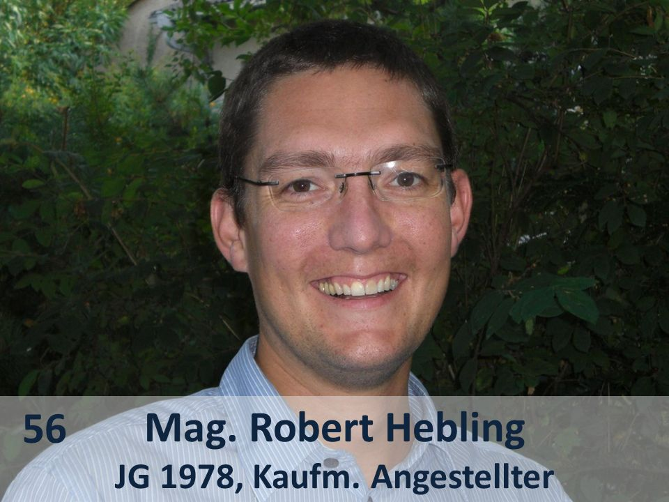 56 Mag. Robert Hebling JG 1978, Kaufm. Angestellter