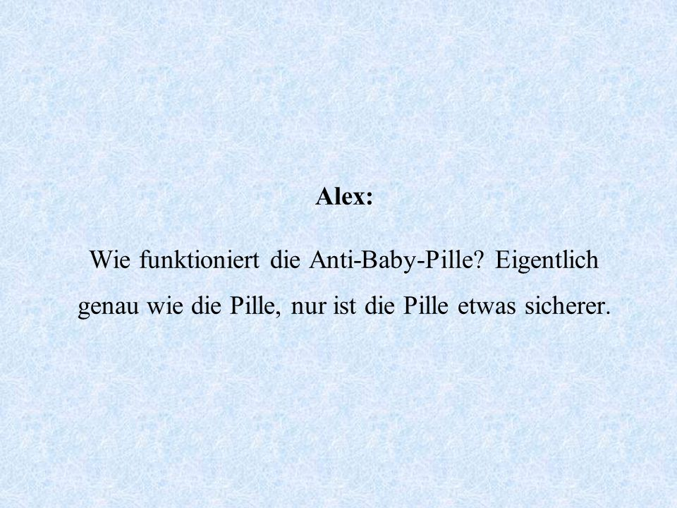 Alex: Wie funktioniert die Anti-Baby-Pille