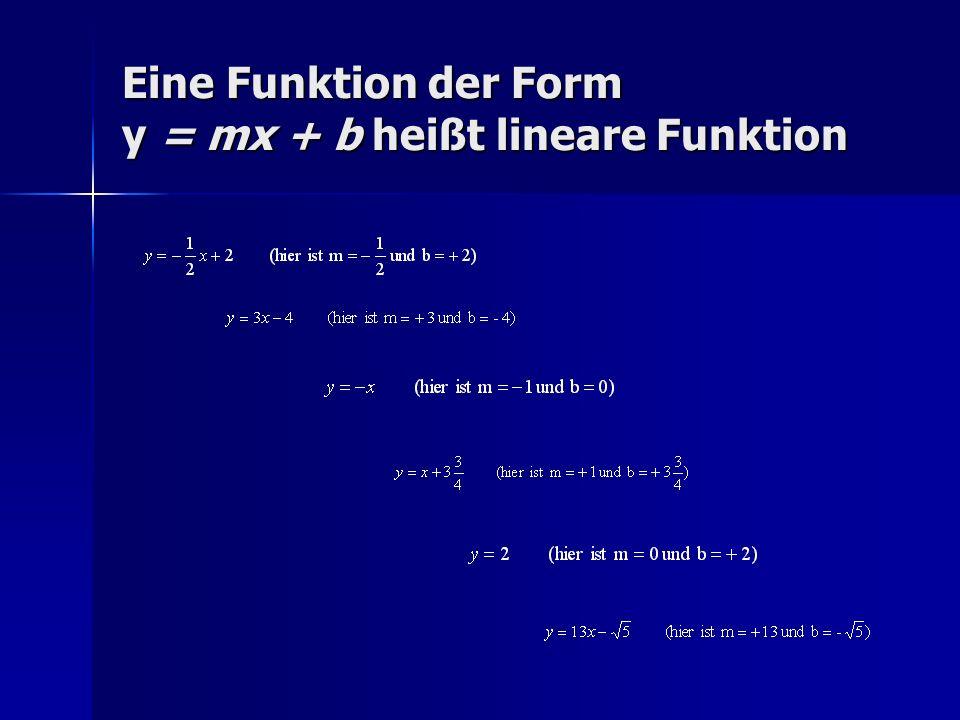 Eine Funktion der Form y = mx + b heißt lineare Funktion