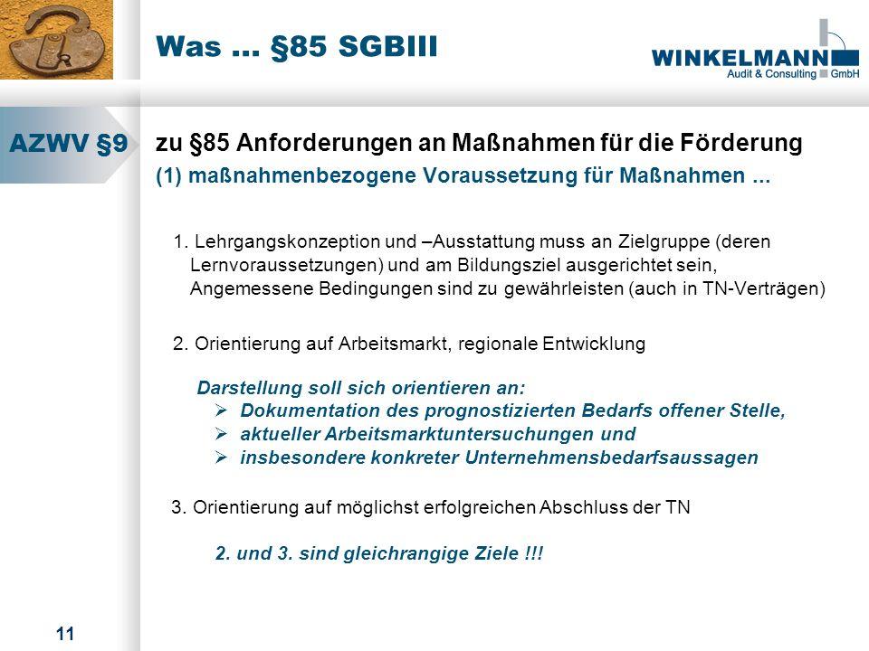 Was ... §85 SGBIII AZWV §9. zu §85 Anforderungen an Maßnahmen für die Förderung. (1) maßnahmenbezogene Voraussetzung für Maßnahmen ...