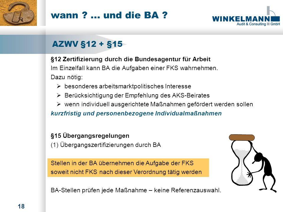wann ... und die BA AZWV §12 + §15. §12 Zertifizierung durch die Bundesagentur für Arbeit.