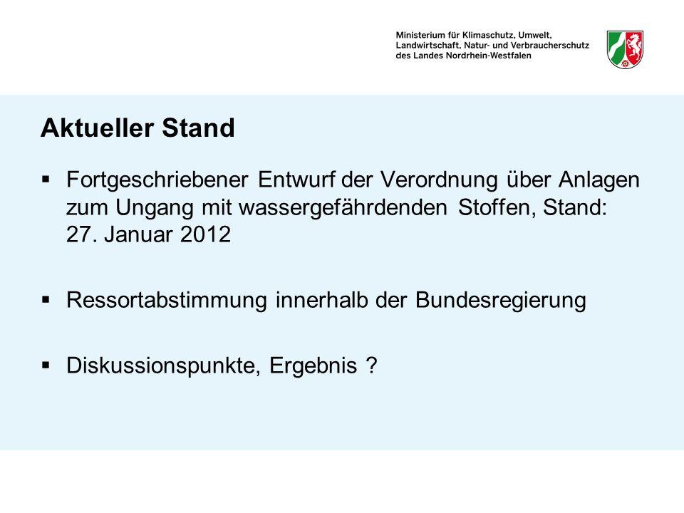 Aktueller Stand Fortgeschriebener Entwurf der Verordnung über Anlagen zum Ungang mit wassergefährdenden Stoffen, Stand: 27. Januar 2012.