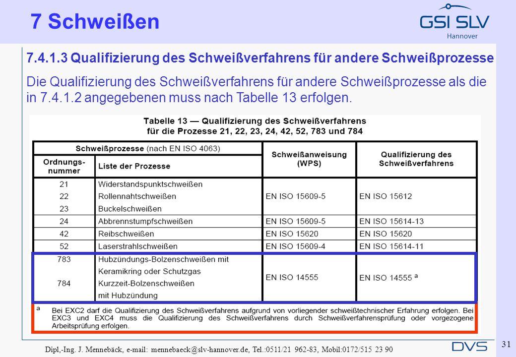 7 Schweißen 7.4.1.3 Qualifizierung des Schweißverfahrens für andere Schweißprozesse.