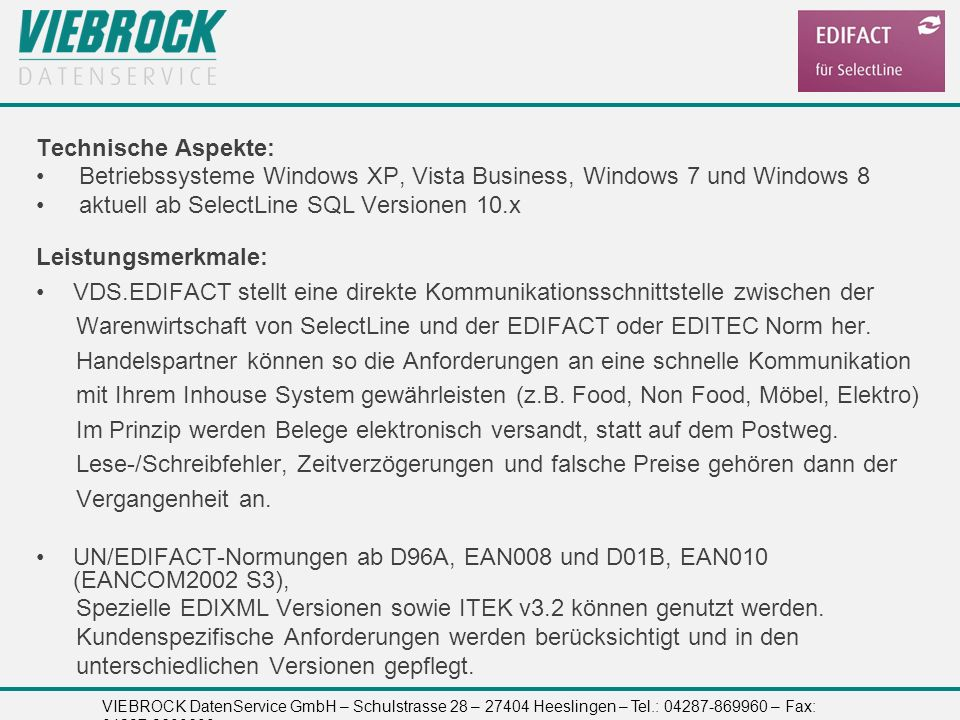 Technische Aspekte: Betriebssysteme Windows XP, Vista Business, Windows 7 und Windows 8. aktuell ab SelectLine SQL Versionen 10.x.