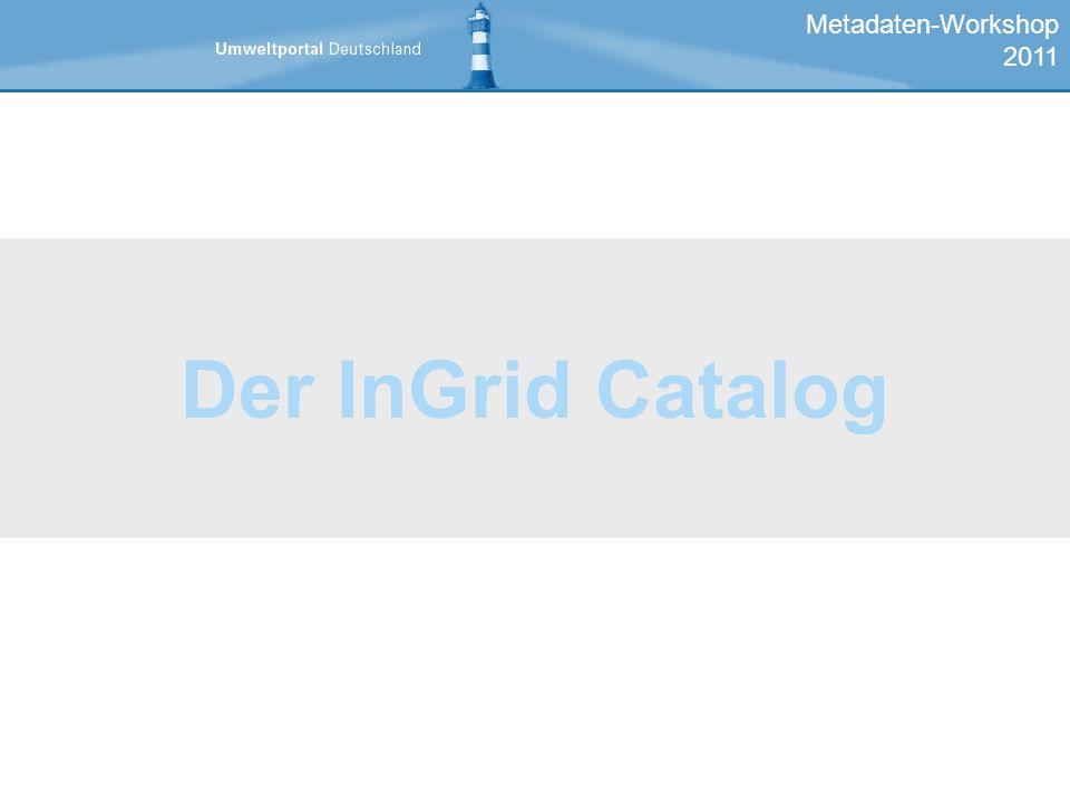 Metadaten-Workshop 2011 Der InGrid Catalog