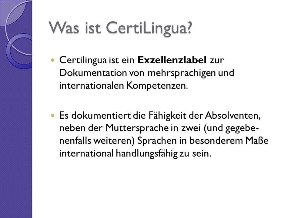 Was ist CertiLingua Certilingua ist ein Exzellenzlabel zur Dokumentation von mehrsprachigen und internationalen Kompetenzen.