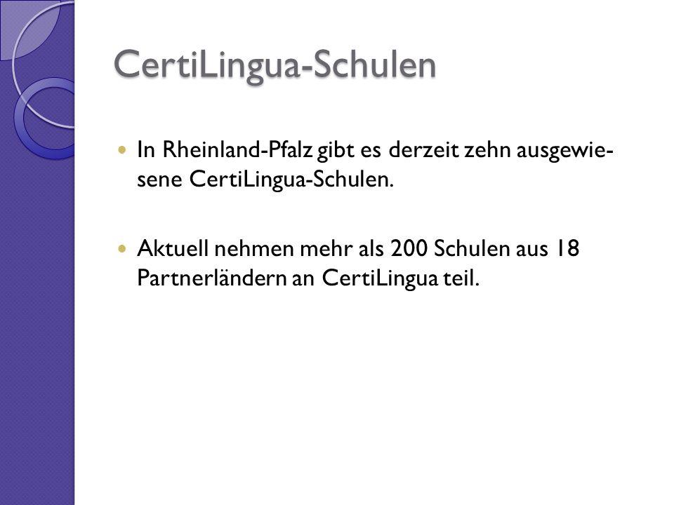 CertiLingua-Schulen In Rheinland-Pfalz gibt es derzeit zehn ausgewie- sene CertiLingua-Schulen.