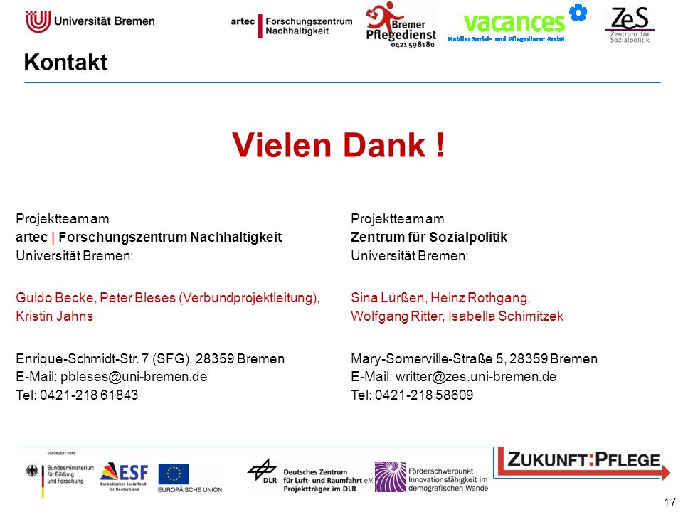 Kontakt Vielen Dank ! Projektteam am artec | Forschungszentrum Nachhaltigkeit Universität Bremen:
