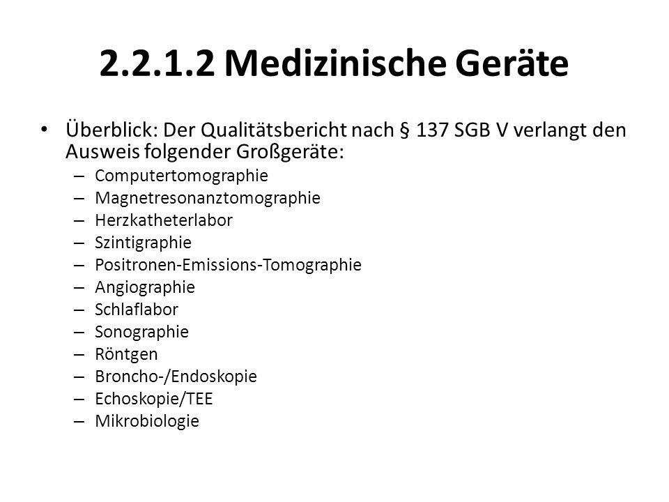2.2.1.2 Medizinische Geräte Überblick: Der Qualitätsbericht nach § 137 SGB V verlangt den Ausweis folgender Großgeräte: