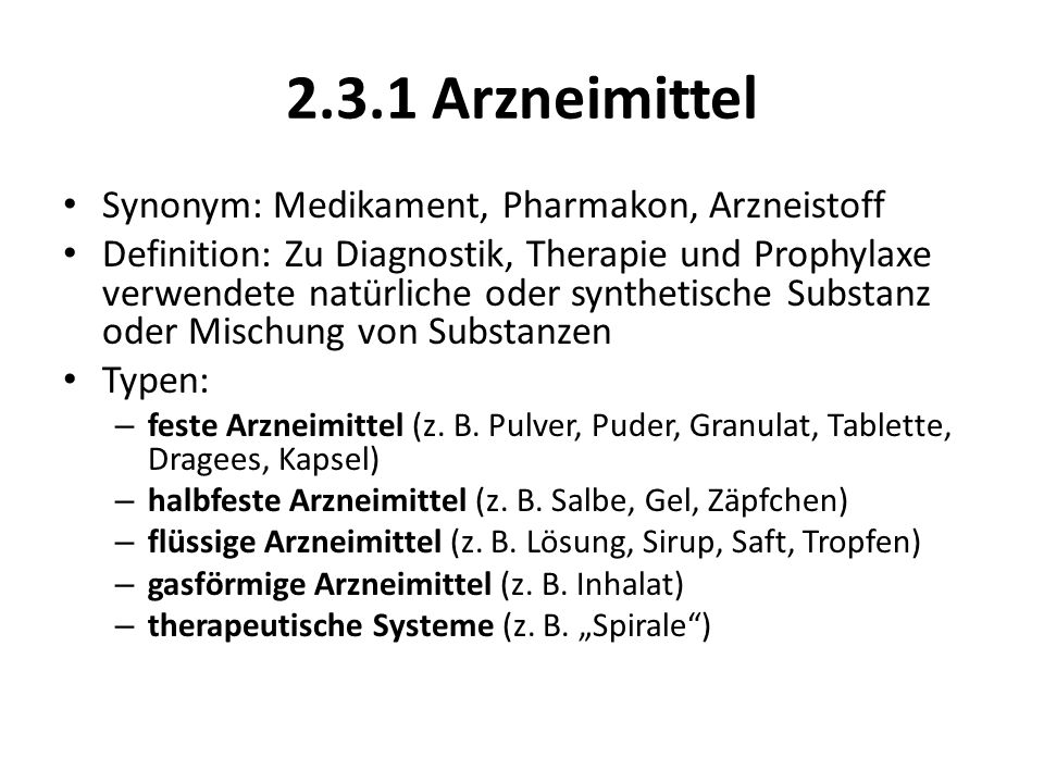 2.3.1 Arzneimittel Synonym: Medikament, Pharmakon, Arzneistoff