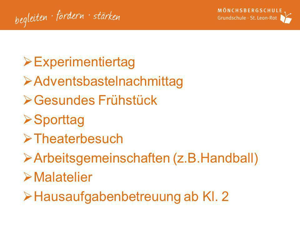 Experimentiertag Adventsbastelnachmittag. Gesundes Frühstück. Sporttag. Theaterbesuch. Arbeitsgemeinschaften (z.B.Handball)
