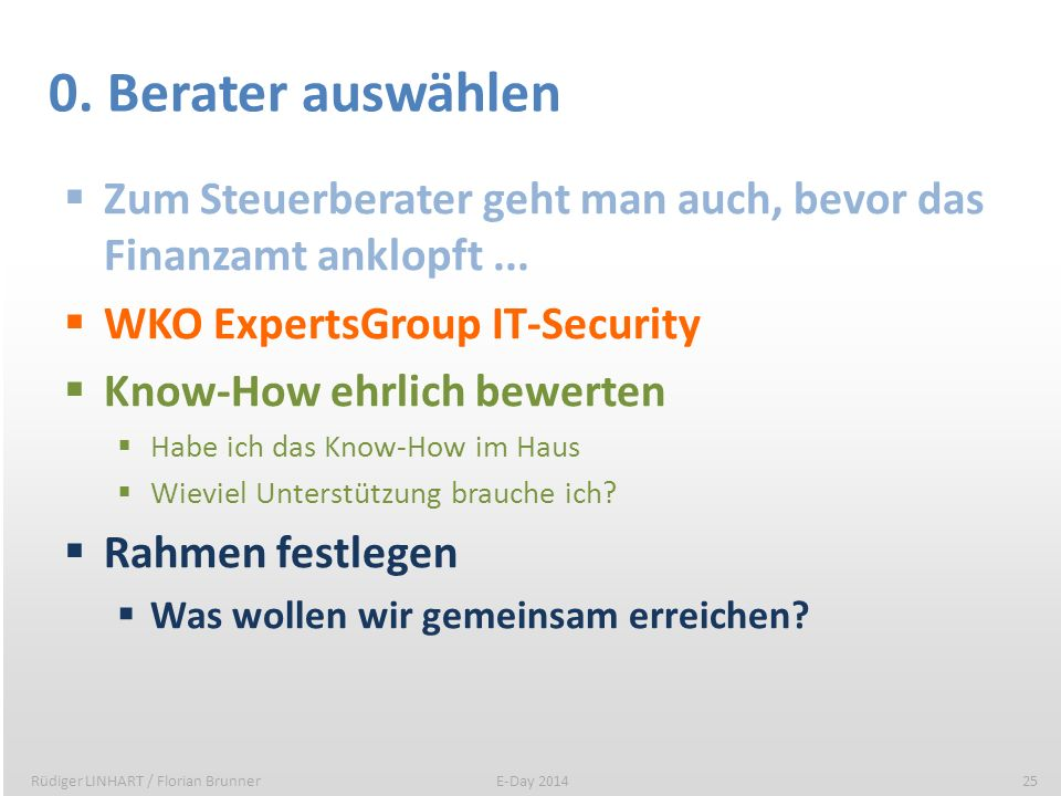 0. Berater auswählen Zum Steuerberater geht man auch, bevor das Finanzamt anklopft ... WKO ExpertsGroup IT-Security.