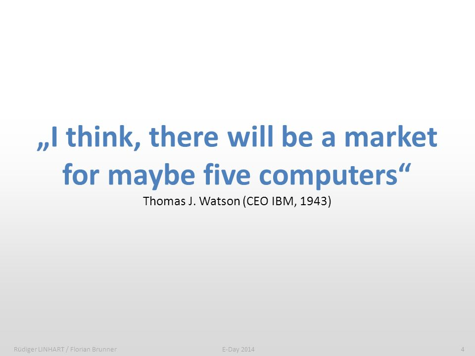 """I think, there will be a market for maybe five computers Thomas J"