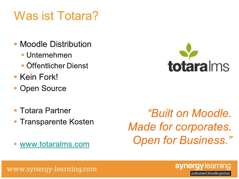 Was ist Totara Moodle Distribution. Unternehmen. Öffentlicher Dienst. Kein Fork! Open Source. Totara Partner.