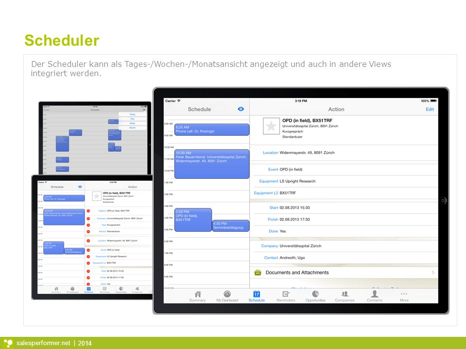 Scheduler Der Scheduler kann als Tages-/Wochen-/Monatsansicht angezeigt und auch in andere Views integriert werden.
