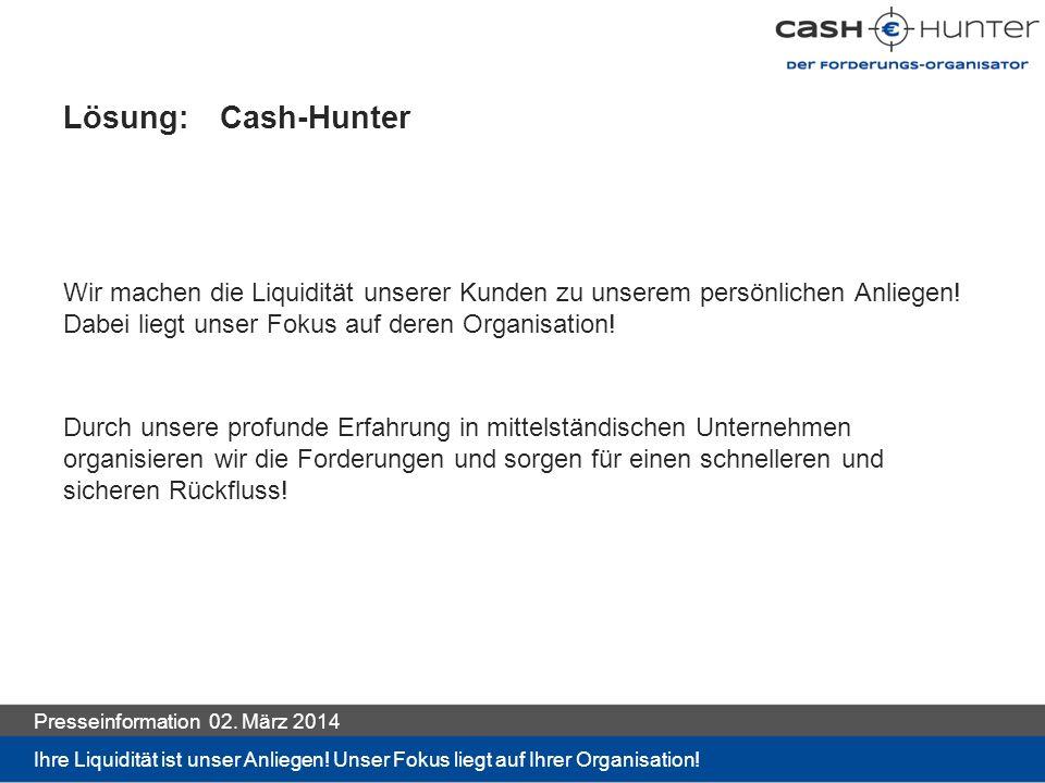 Lösung: Cash-Hunter Wir machen die Liquidität unserer Kunden zu unserem persönlichen Anliegen! Dabei liegt unser Fokus auf deren Organisation!