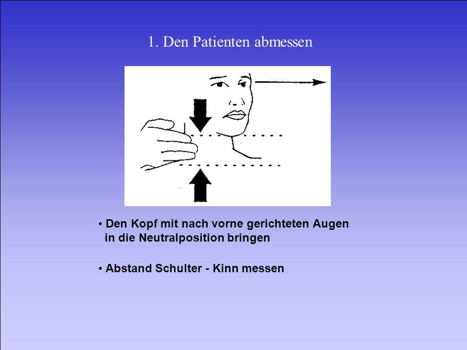 1. Den Patienten abmessen