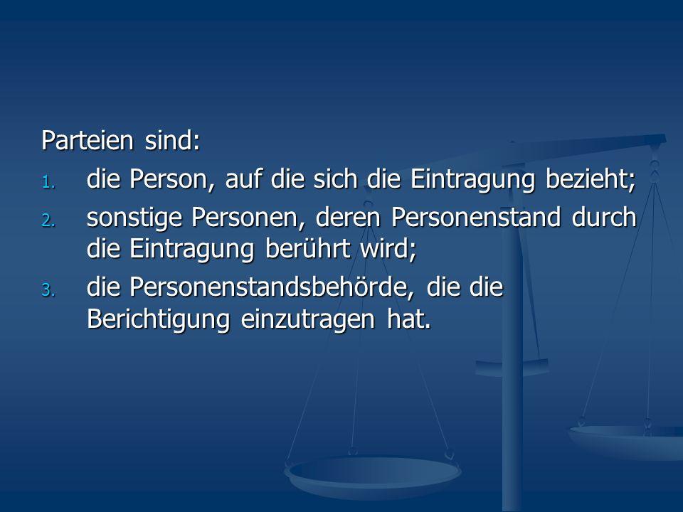 Parteien sind: die Person, auf die sich die Eintragung bezieht; sonstige Personen, deren Personenstand durch die Eintragung berührt wird;