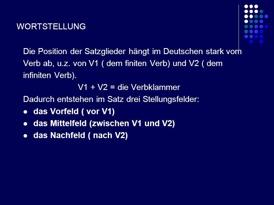 WORTSTELLUNG Die Position der Satzglieder hängt im Deutschen stark vom. Verb ab, u.z. von V1 ( dem finiten Verb) und V2 ( dem.