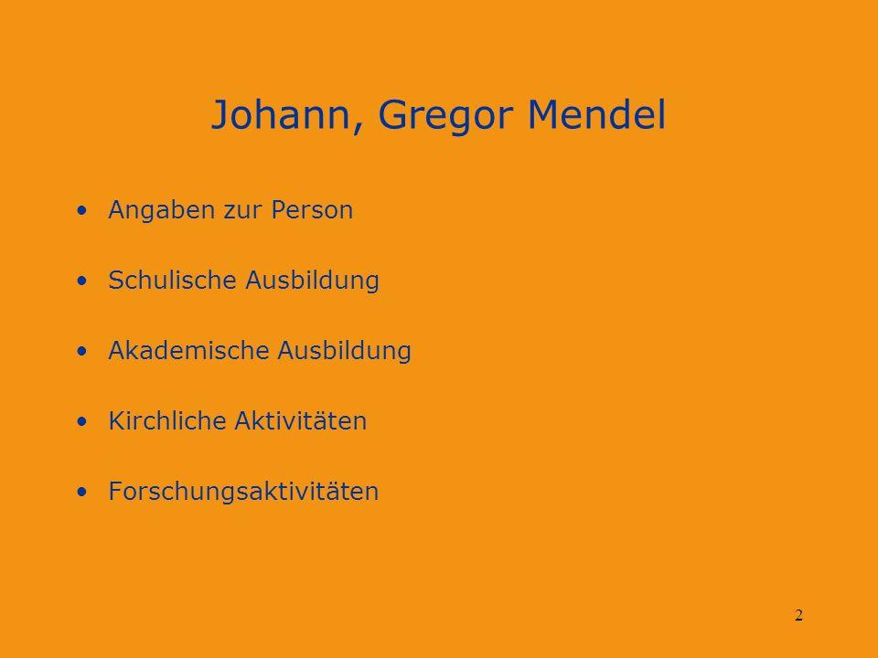 Johann, Gregor Mendel Angaben zur Person Schulische Ausbildung