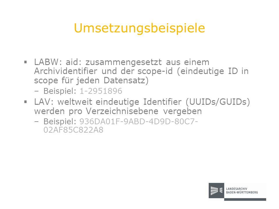 Umsetzungsbeispiele LABW: aid: zusammengesetzt aus einem Archividentifier und der scope-id (eindeutige ID in scope für jeden Datensatz)