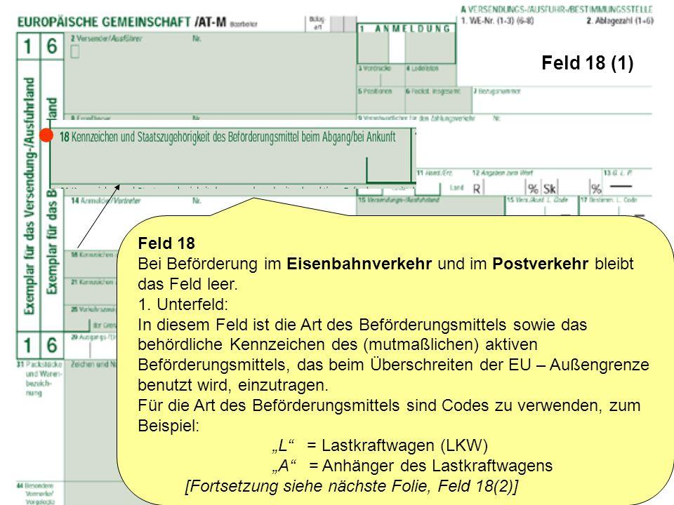 Feld 18 (1)  Feld 18. Bei Beförderung im Eisenbahnverkehr und im Postverkehr bleibt das Feld leer.