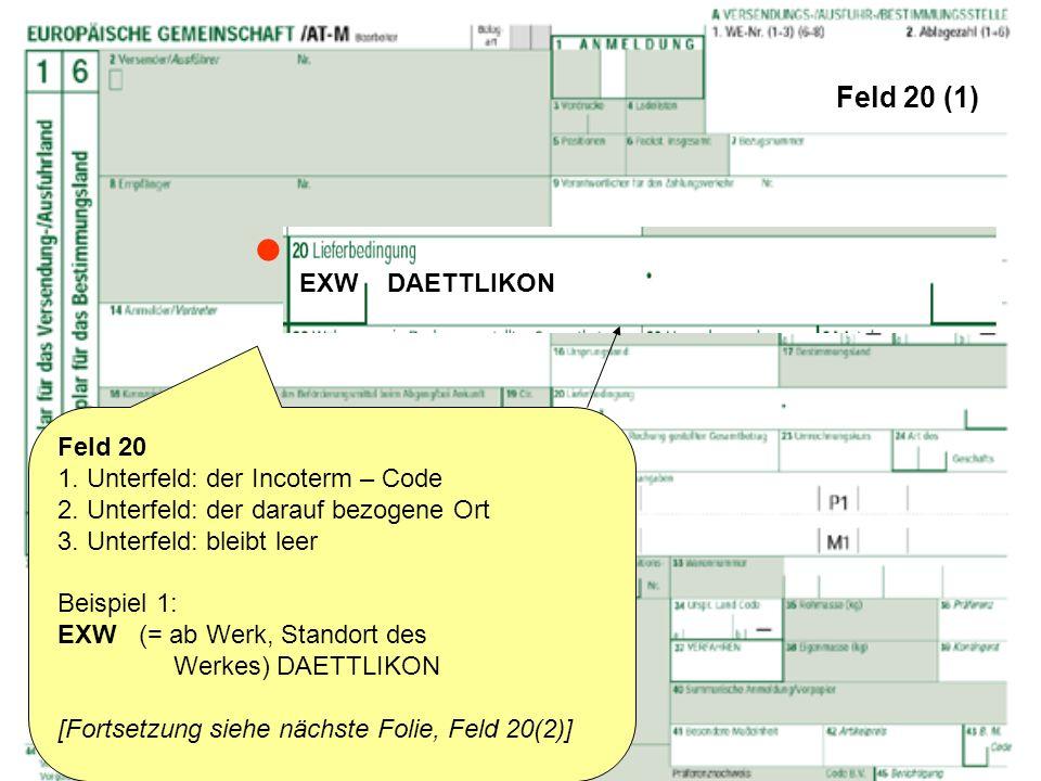  Feld 20 (1) EXW DAETTLIKON Feld 20 1. Unterfeld: der Incoterm – Code