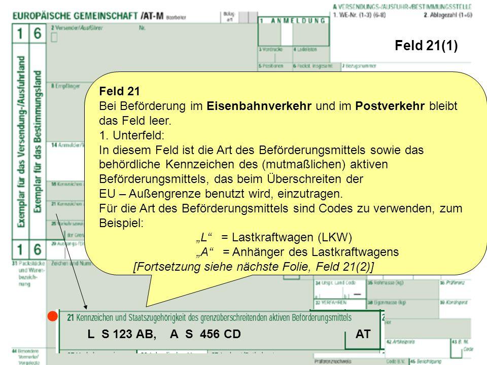 Feld 21(1) Feld 21. Bei Beförderung im Eisenbahnverkehr und im Postverkehr bleibt das Feld leer. 1. Unterfeld: