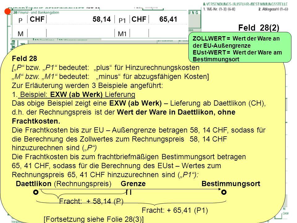  Feld 28(2) CHF 58,14 CHF 65,41. ZOLLWERT = Wert der Ware an der EU-Außengrenze.
