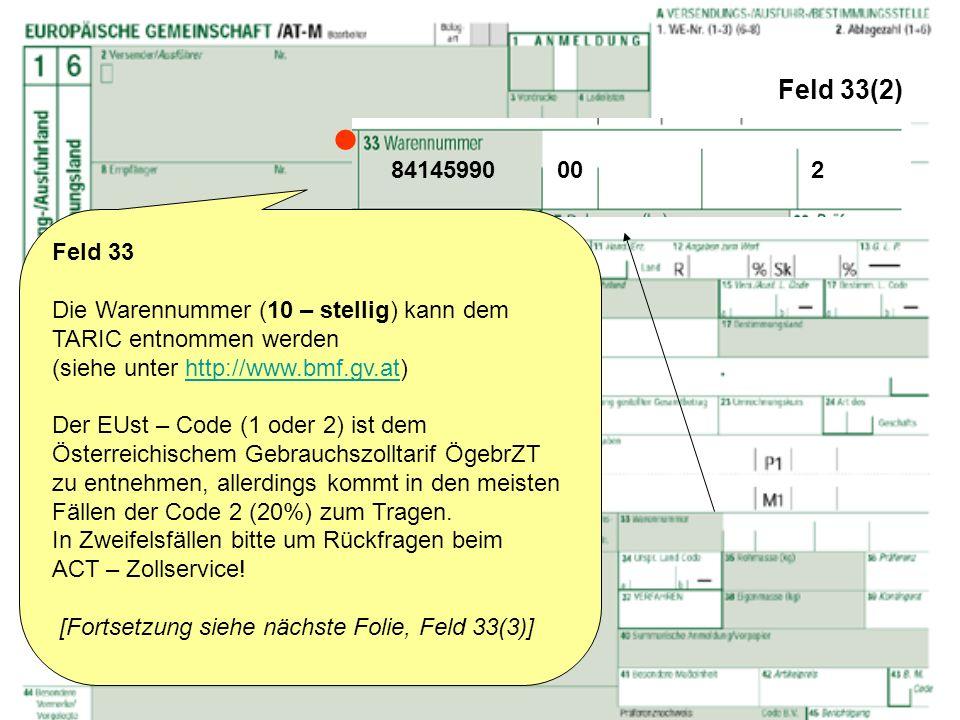 Feld 33(2)  84145990 00 2. Feld 33. Die Warennummer (10 – stellig) kann dem TARIC entnommen werden.