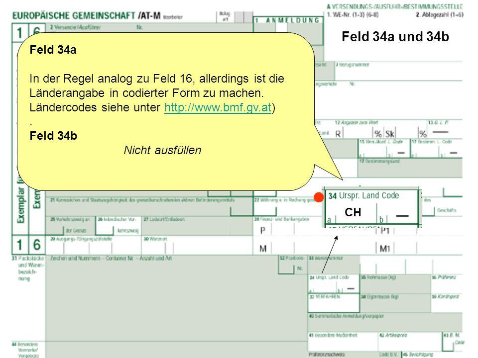 Feld 34a und 34b Feld 34a. In der Regel analog zu Feld 16, allerdings ist die Länderangabe in codierter Form zu machen.
