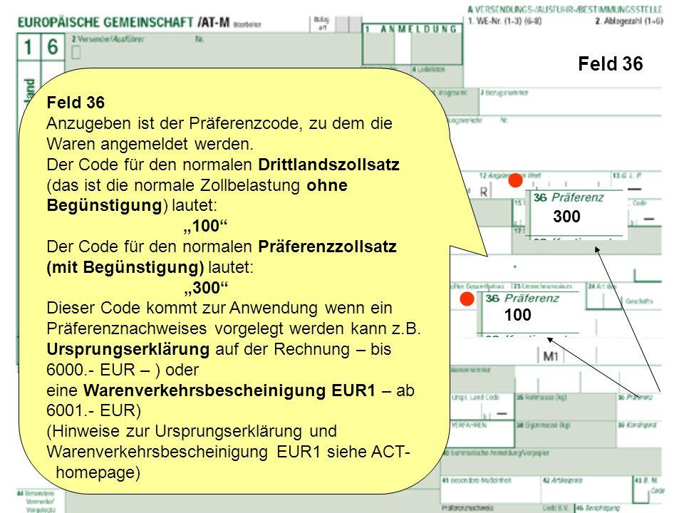Feld 36 Feld 36. Anzugeben ist der Präferenzcode, zu dem die Waren angemeldet werden.
