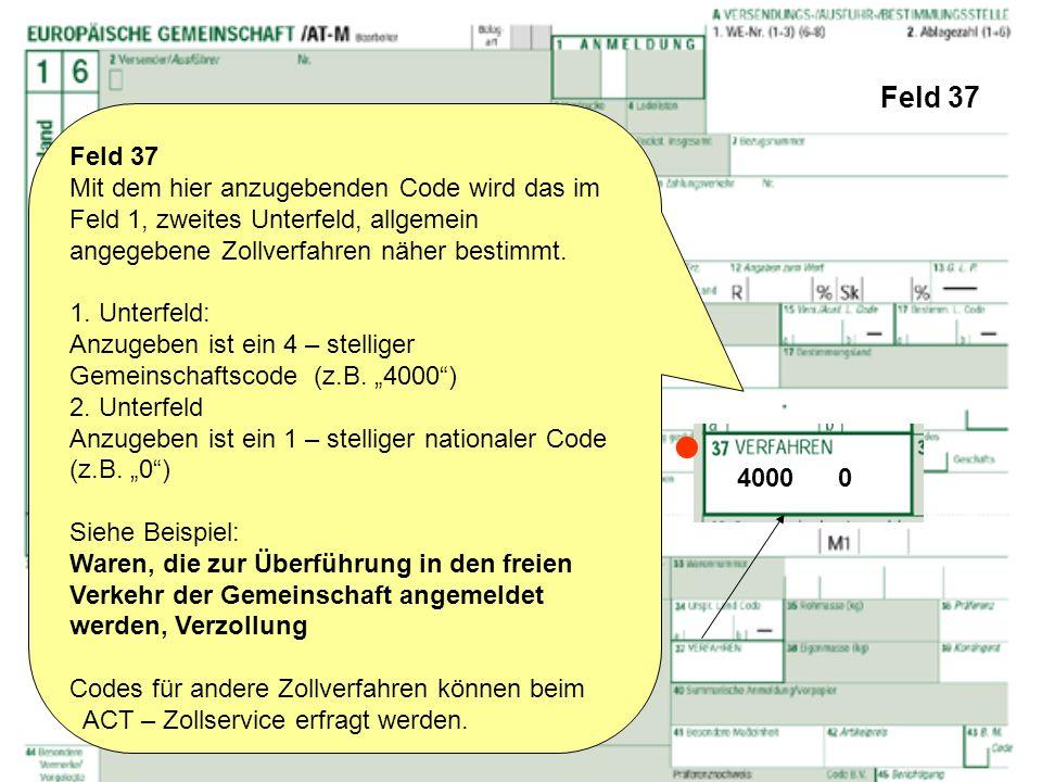 Feld 37 Feld 37. Mit dem hier anzugebenden Code wird das im Feld 1, zweites Unterfeld, allgemein angegebene Zollverfahren näher bestimmt.