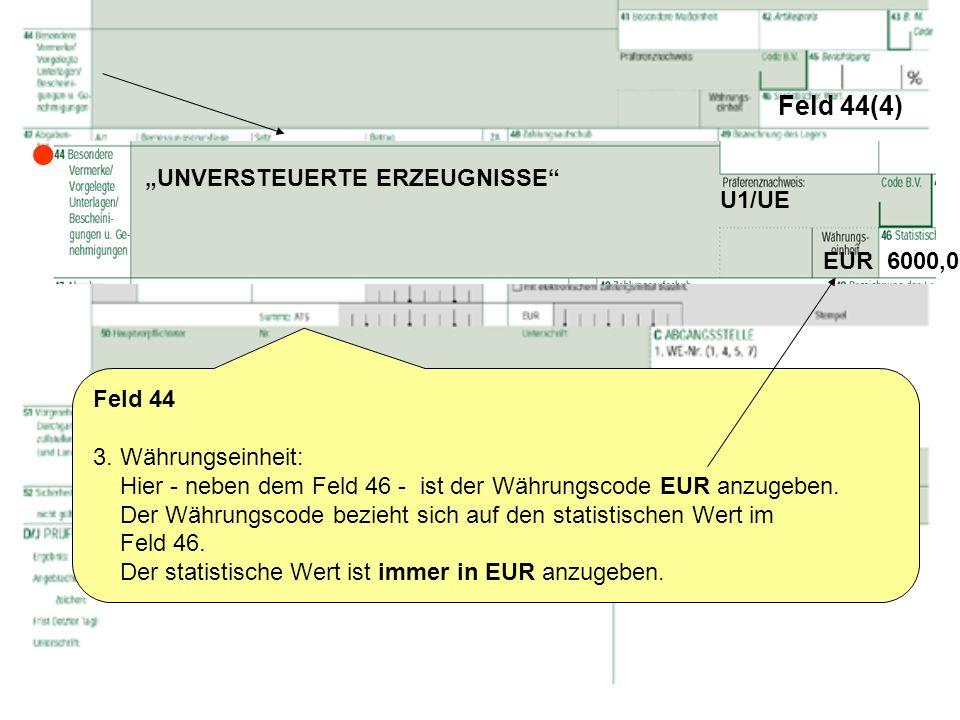 """ Feld 44(4) """"UNVERSTEUERTE ERZEUGNISSE U1/UE EUR 6000,00 Feld 44"""