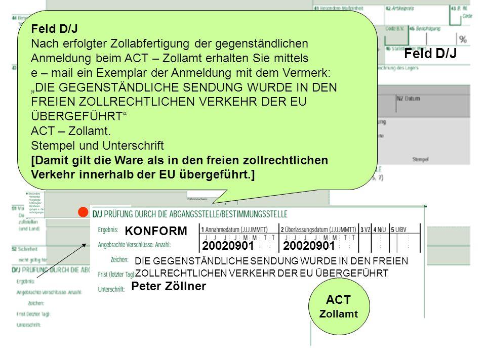 Feld D/J Nach erfolgter Zollabfertigung der gegenständlichen Anmeldung beim ACT – Zollamt erhalten Sie mittels.