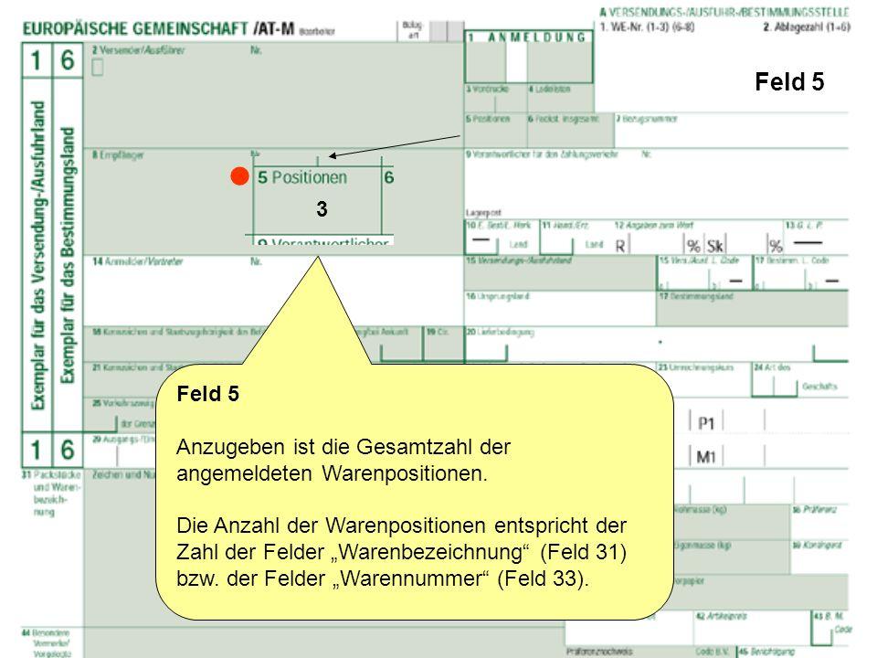 Feld 5  3. Feld 5. Anzugeben ist die Gesamtzahl der angemeldeten Warenpositionen.